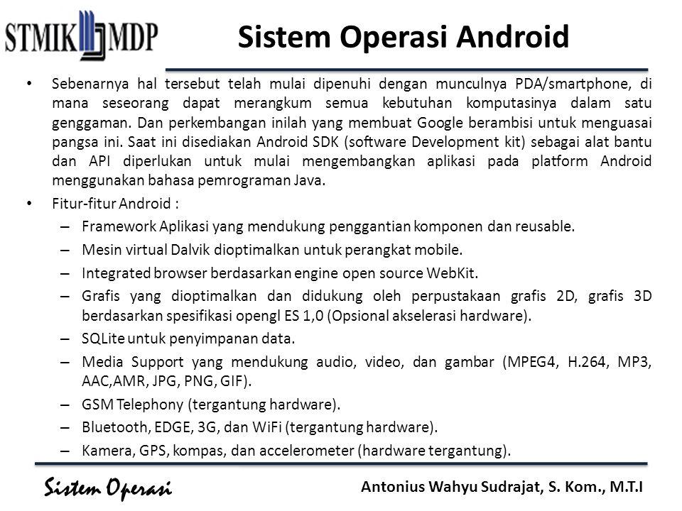 Sistem Operasi Antonius Wahyu Sudrajat, S. Kom., M.T.I Sistem Operasi Android Sebenarnya hal tersebut telah mulai dipenuhi dengan munculnya PDA/smartp