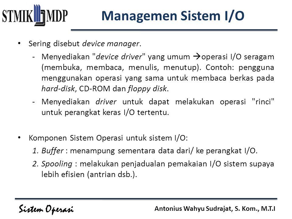 Sistem Operasi Antonius Wahyu Sudrajat, S. Kom., M.T.I Managemen Sistem I/O Sering disebut device manager. -Menyediakan