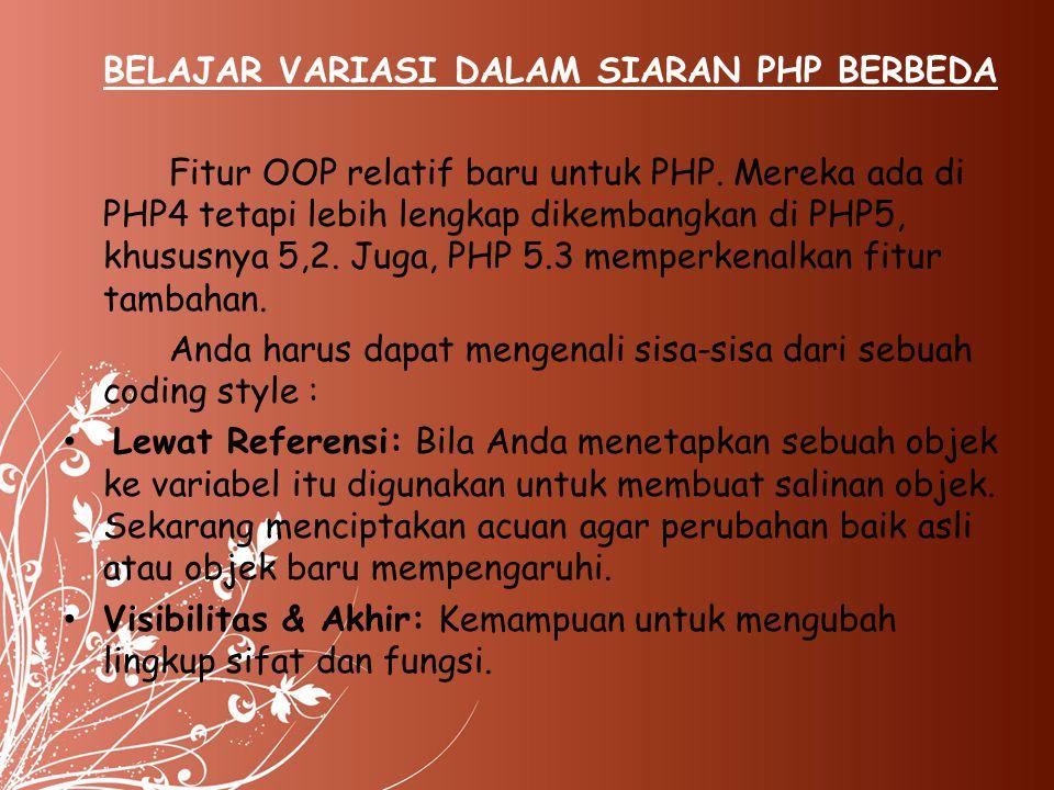 BELAJAR VARIASI DALAM SIARAN PHP BERBEDA Fitur OOP relatif baru untuk PHP. Mereka ada di PHP4 tetapi lebih lengkap dikembangkan di PHP5, khususnya 5,2
