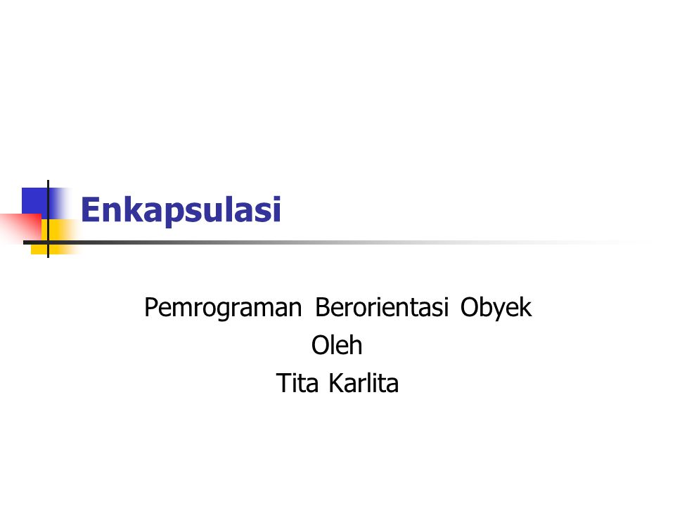 Enkapsulasi Pemrograman Berorientasi Obyek Oleh Tita Karlita
