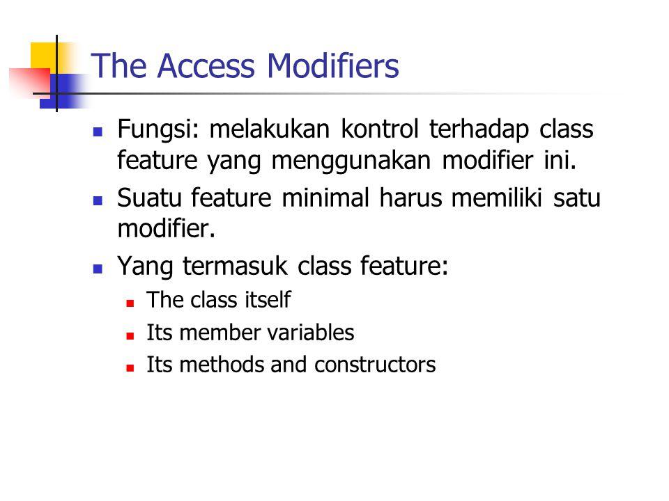 The Access Modifiers Fungsi: melakukan kontrol terhadap class feature yang menggunakan modifier ini.