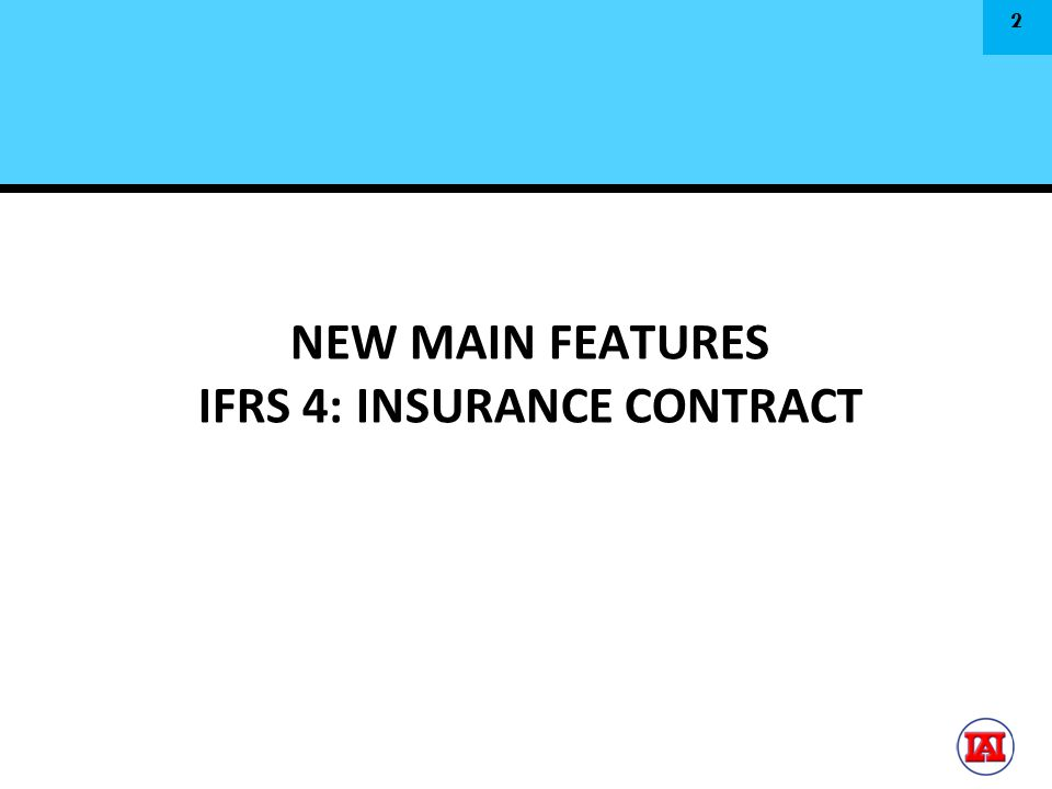 NEW MAIN FEATURES IFRS 4: INSURANCE CONTRACT 2