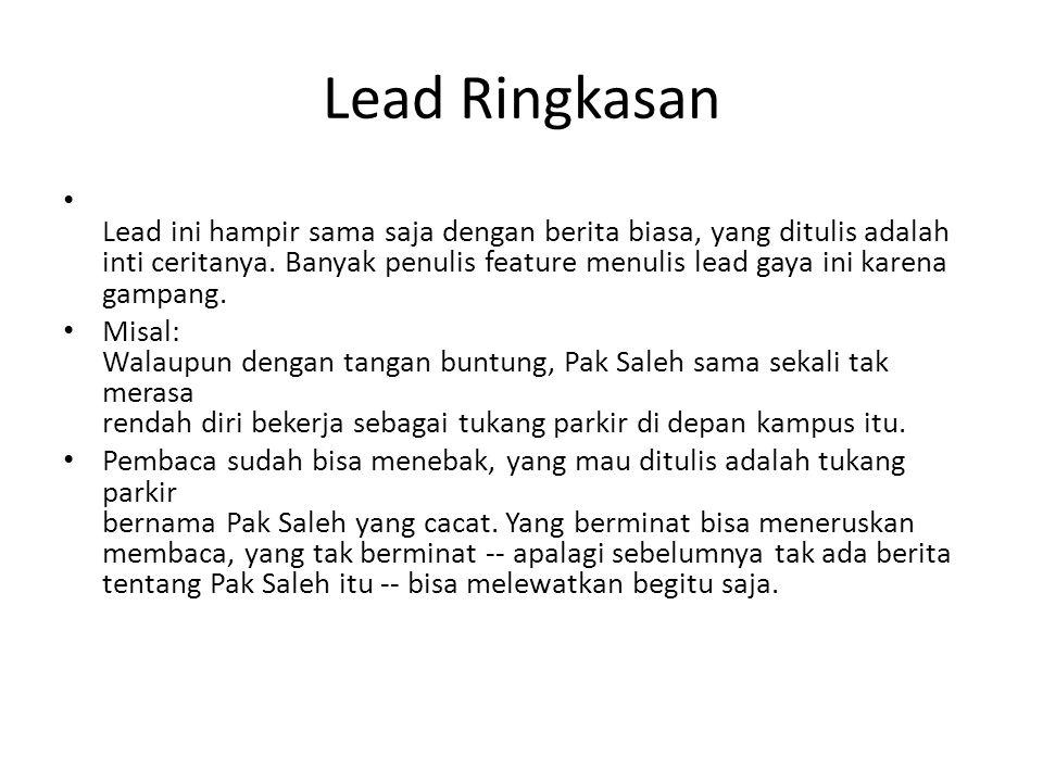 Lead Ringkasan Lead ini hampir sama saja dengan berita biasa, yang ditulis adalah inti ceritanya.