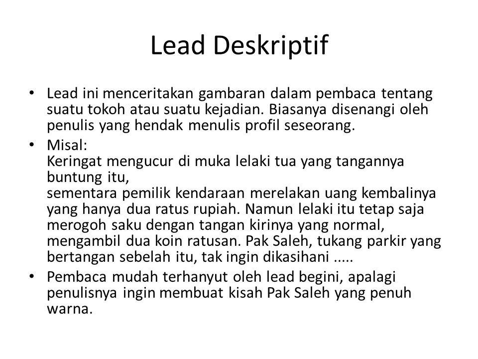 Lead Deskriptif Lead ini menceritakan gambaran dalam pembaca tentang suatu tokoh atau suatu kejadian.