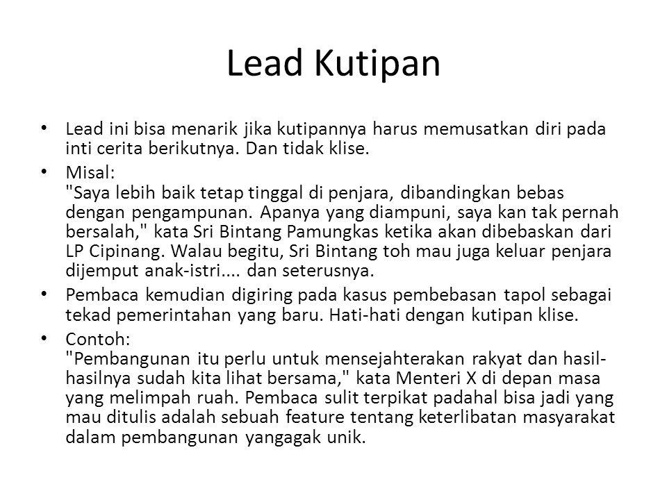 Lead Kutipan Lead ini bisa menarik jika kutipannya harus memusatkan diri pada inti cerita berikutnya.