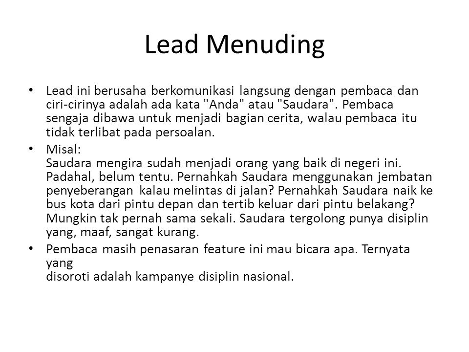 Lead Menuding Lead ini berusaha berkomunikasi langsung dengan pembaca dan ciri-cirinya adalah ada kata Anda atau Saudara .
