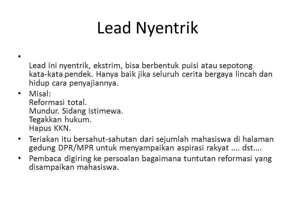 Lead Nyentrik Lead ini nyentrik, ekstrim, bisa berbentuk puisi atau sepotong kata-kata pendek.