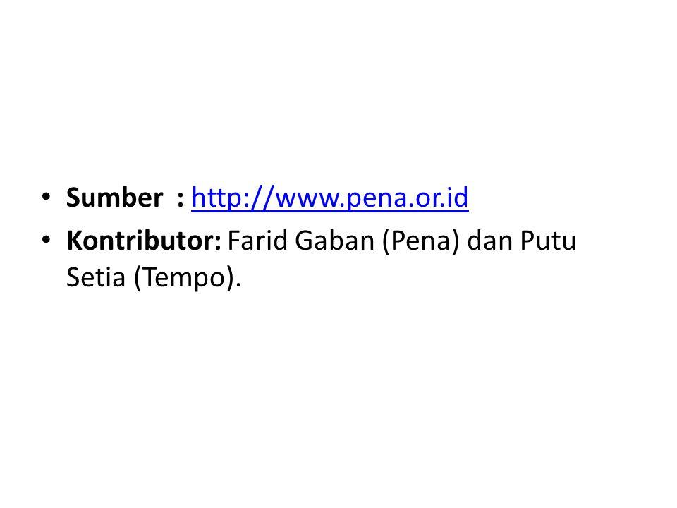 Sumber: http://www.pena.or.idhttp://www.pena.or.id Kontributor: Farid Gaban (Pena) dan Putu Setia (Tempo).