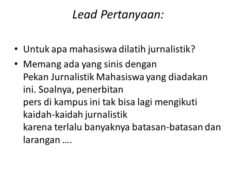 Lead Pertanyaan: Untuk apa mahasiswa dilatih jurnalistik? Memang ada yang sinis dengan Pekan Jurnalistik Mahasiswa yang diadakan ini. Soalnya, penerbi