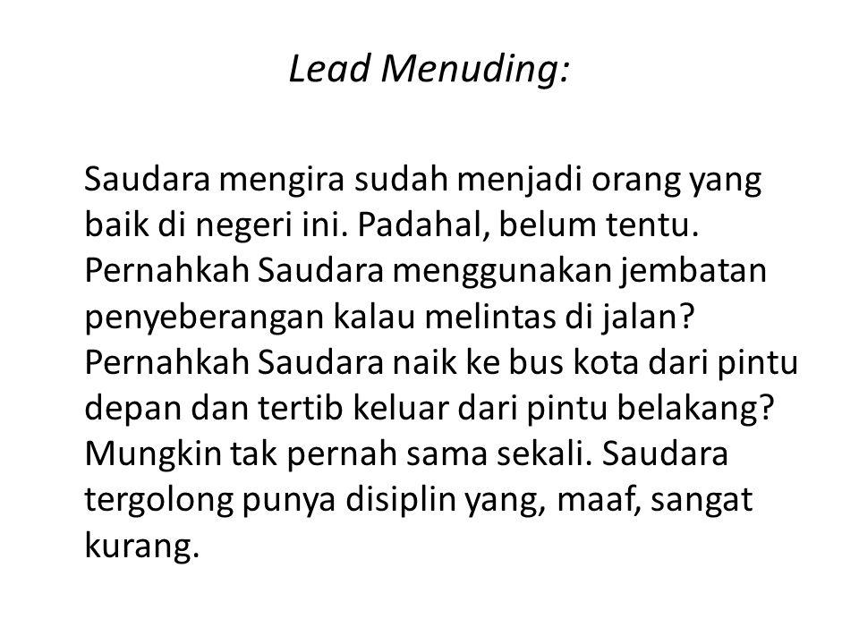 Lead Menuding: Saudara mengira sudah menjadi orang yang baik di negeri ini. Padahal, belum tentu. Pernahkah Saudara menggunakan jembatan penyeberangan