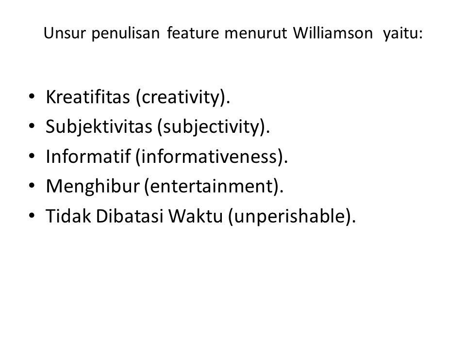 Unsur penulisan feature menurut Williamson yaitu: Kreatifitas (creativity). Subjektivitas (subjectivity). Informatif (informativeness). Menghibur (ent