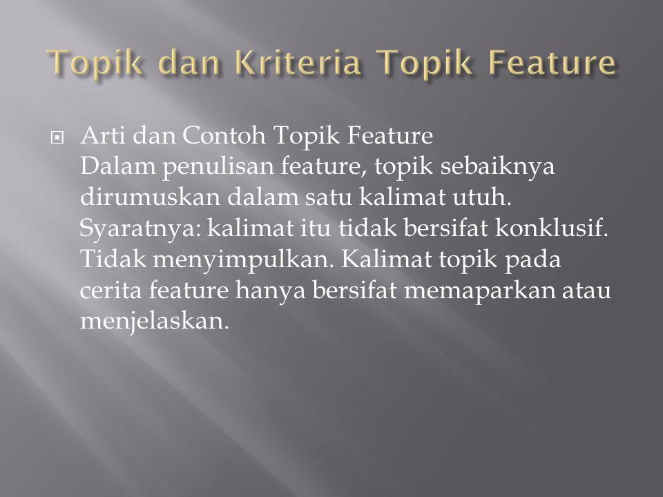 Arti dan Contoh Topik Feature Dalam penulisan feature, topik sebaiknya dirumuskan dalam satu kalimat utuh.