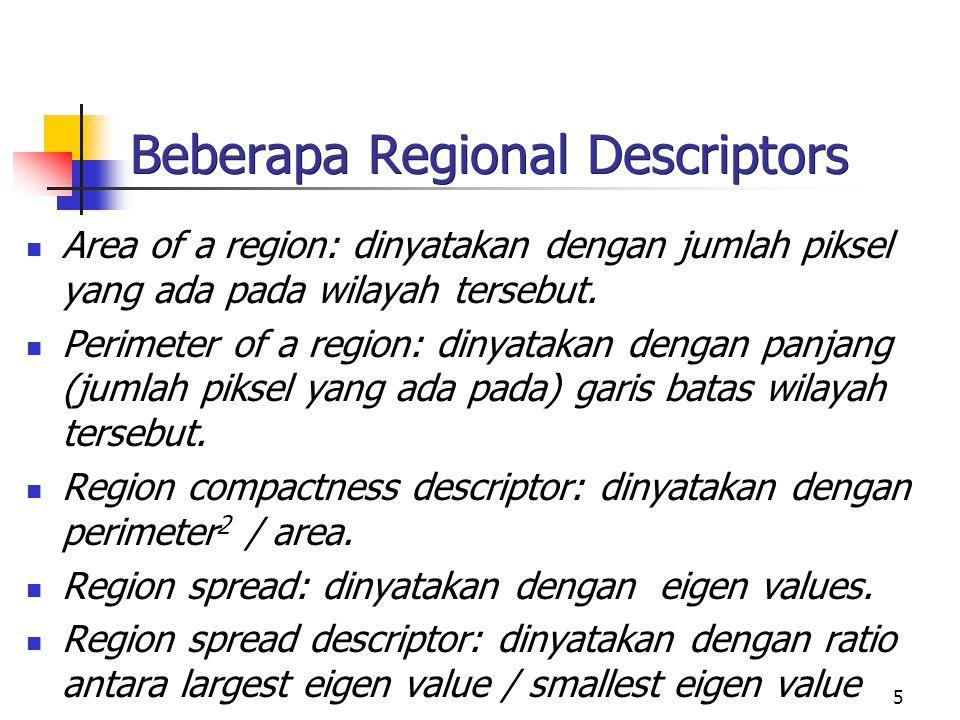 5 Beberapa Regional Descriptors Area of a region: dinyatakan dengan jumlah piksel yang ada pada wilayah tersebut.