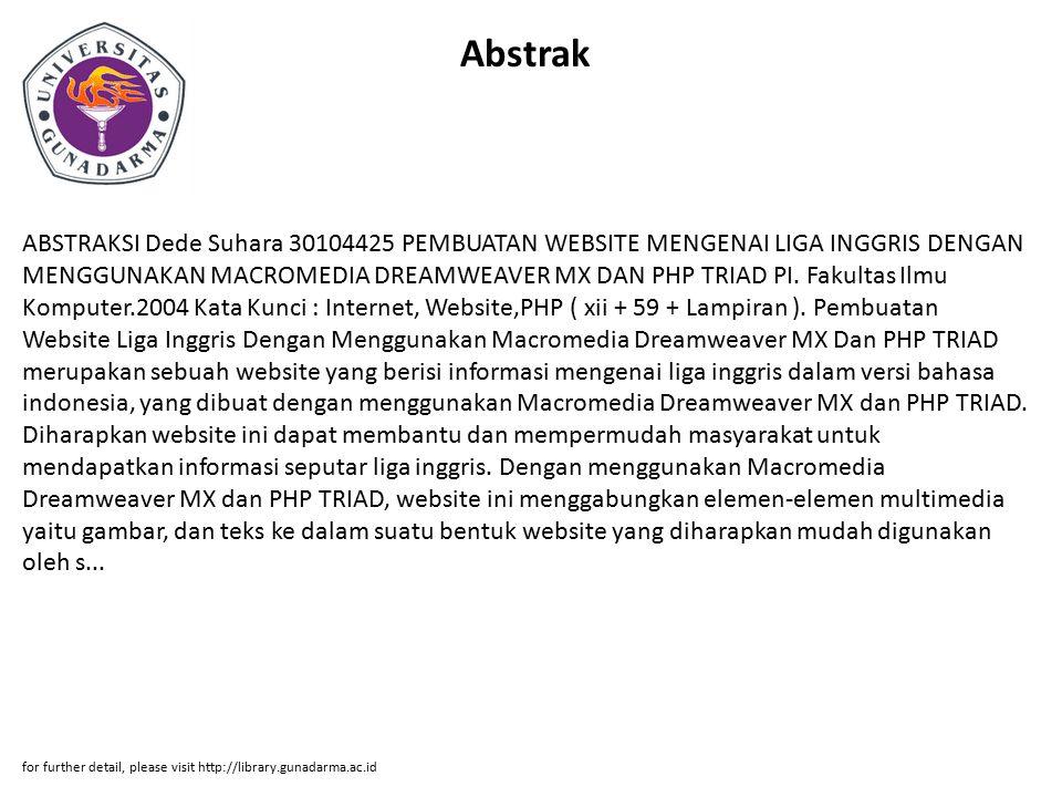 Abstrak ABSTRAKSI Dede Suhara 30104425 PEMBUATAN WEBSITE MENGENAI LIGA INGGRIS DENGAN MENGGUNAKAN MACROMEDIA DREAMWEAVER MX DAN PHP TRIAD PI. Fakultas
