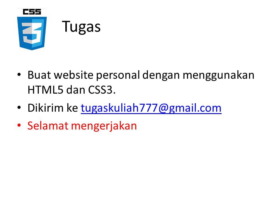 Tugas Buat website personal dengan menggunakan HTML5 dan CSS3. Dikirim ke tugaskuliah777@gmail.comtugaskuliah777@gmail.com Selamat mengerjakan