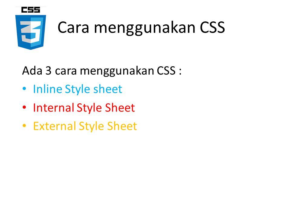 Inline Style sheet Berada di dalam tag HTML secara langsung Contoh :