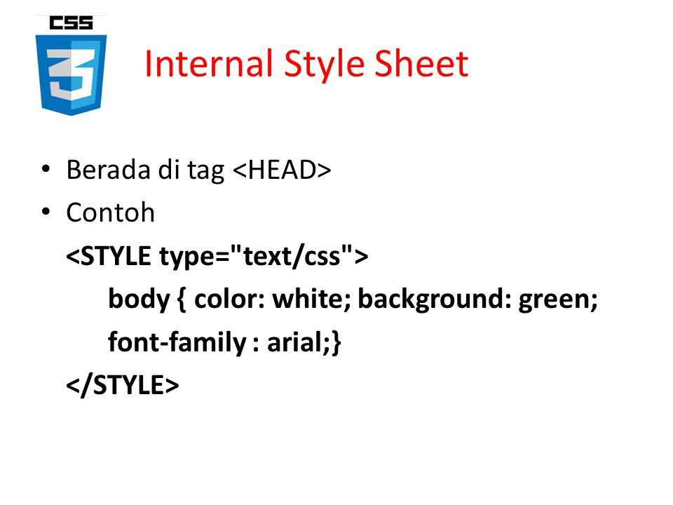 Internal Style Sheet Berada di tag Contoh body { color: white; background: green; font-family : arial;}