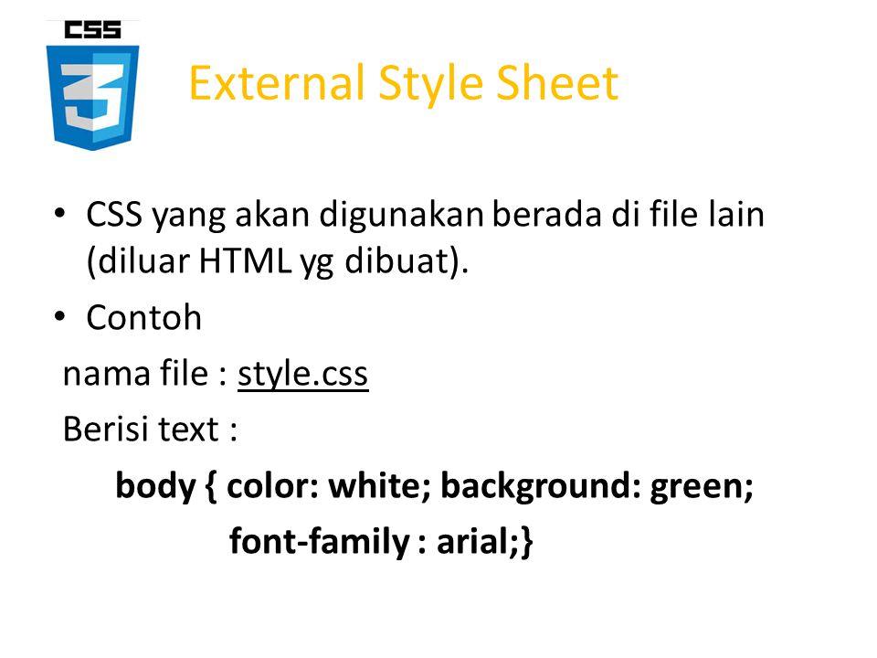 External Style Sheet CSS yang akan digunakan berada di file lain (diluar HTML yg dibuat). Contoh nama file : style.css Berisi text : body { color: whi