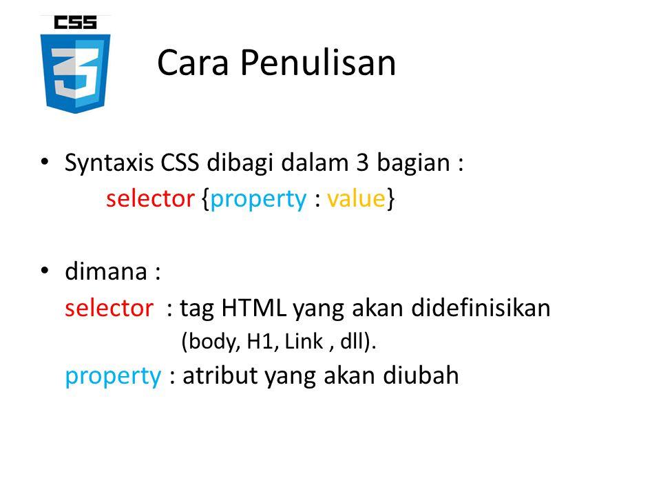 Cara Penulisan Syntaxis CSS dibagi dalam 3 bagian : selector {property : value} dimana : selector : tag HTML yang akan didefinisikan (body, H1, Link,