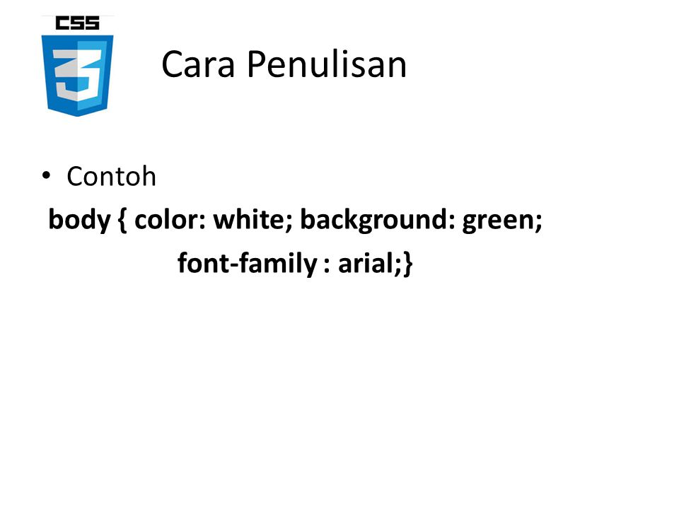 Contoh body { color: white; background: green; font-family : arial;} Cara Penulisan