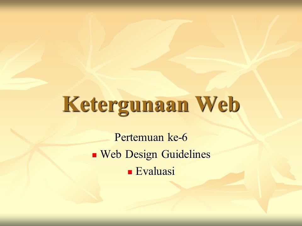 Ketergunaan Web Pertemuan ke-6 Web Design Guidelines Web Design Guidelines Evaluasi Evaluasi