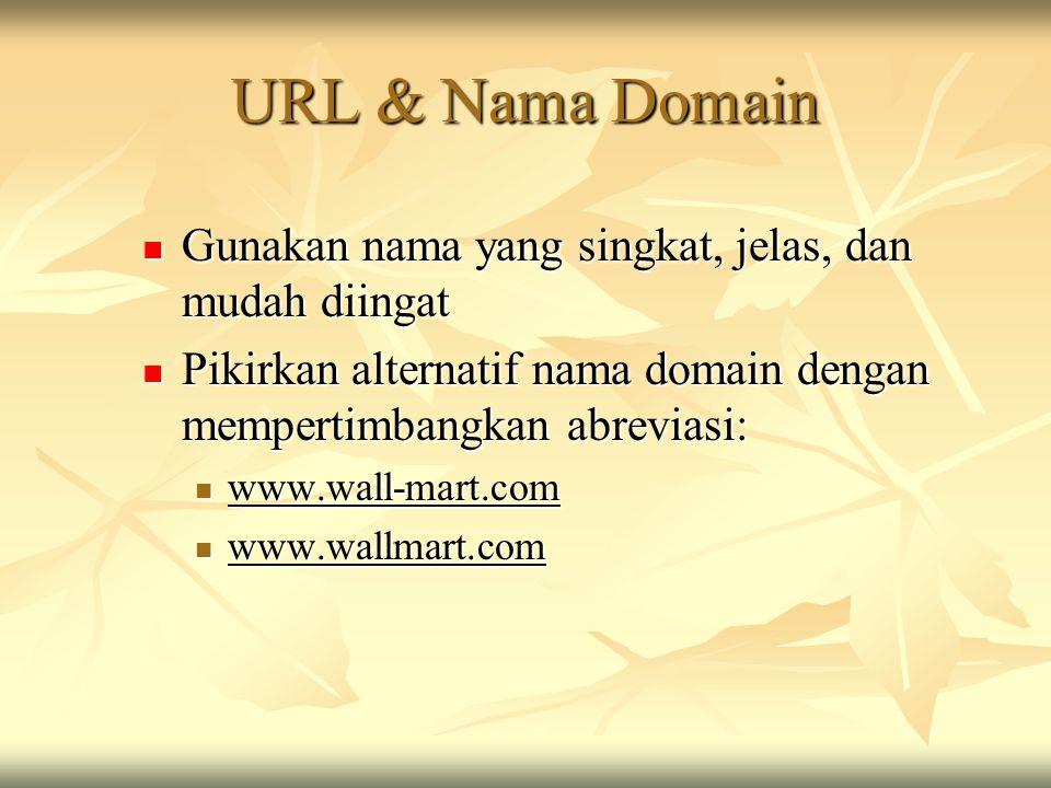 URL & Nama Domain Gunakan nama yang singkat, jelas, dan mudah diingat Gunakan nama yang singkat, jelas, dan mudah diingat Pikirkan alternatif nama domain dengan mempertimbangkan abreviasi: Pikirkan alternatif nama domain dengan mempertimbangkan abreviasi: www.wall-mart.com www.wall-mart.com www.wallmart.com www.wallmart.com