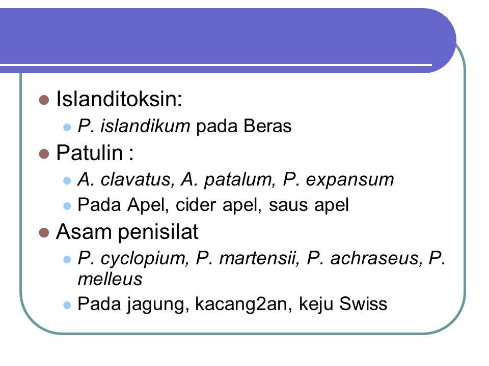 Islanditoksin: P. islandikum pada Beras Patulin : A. clavatus, A. patalum, P. expansum Pada Apel, cider apel, saus apel Asam penisilat P. cyclopium, P