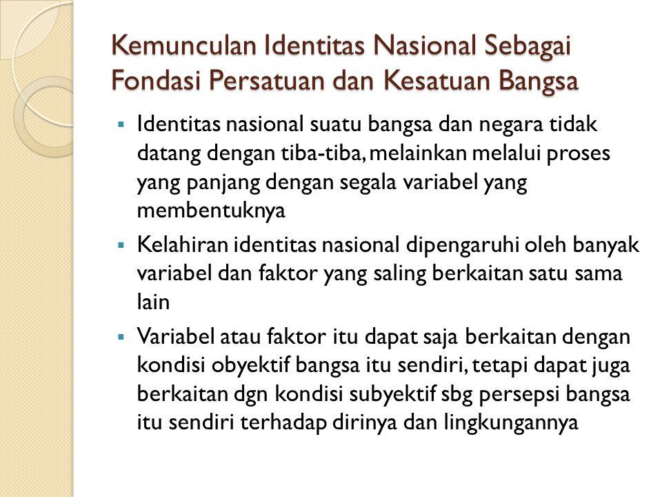 Kemunculan Identitas Nasional Sebagai Fondasi Persatuan dan Kesatuan Bangsa  Identitas nasional suatu bangsa dan negara tidak datang dengan tiba-tiba
