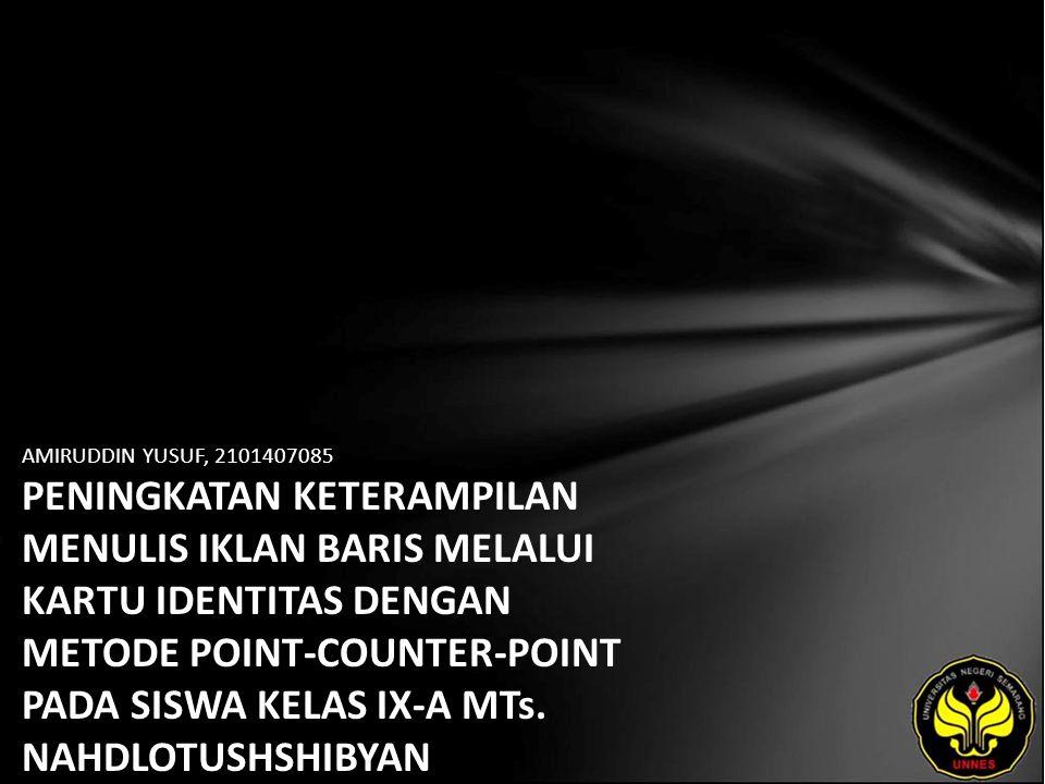 AMIRUDDIN YUSUF, 2101407085 PENINGKATAN KETERAMPILAN MENULIS IKLAN BARIS MELALUI KARTU IDENTITAS DENGAN METODE POINT-COUNTER-POINT PADA SISWA KELAS IX-A MTs.