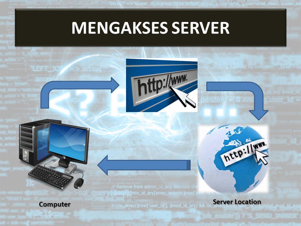 Mengakses Server Computer Server Location MENGAKSES SERVER