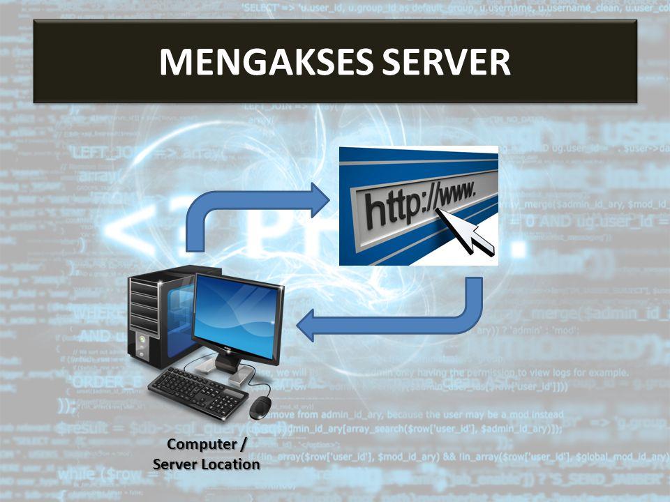 Mengakses Server Computer / Server Location MENGAKSES SERVER