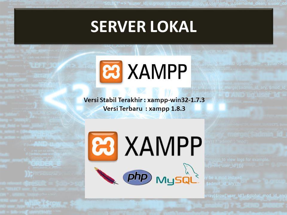 Server Lokal Versi Stabil Terakhir : xampp-win32-1.7.3 Versi Terbaru : xampp 1.8.3 SERVER LOKAL