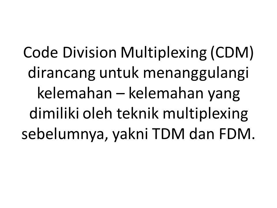 Code Division Multiplexing (CDM) dirancang untuk menanggulangi kelemahan – kelemahan yang dimiliki oleh teknik multiplexing sebelumnya, yakni TDM dan