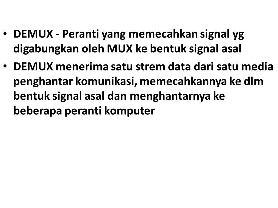 DEMUX - Peranti yang memecahkan signal yg digabungkan oleh MUX ke bentuk signal asal DEMUX menerima satu strem data dari satu media penghantar komunik