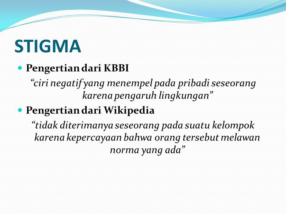 """STIGMA Pengertian dari KBBI """"ciri negatif yang menempel pada pribadi seseorang karena pengaruh lingkungan"""" Pengertian dari Wikipedia """"tidak diterimany"""
