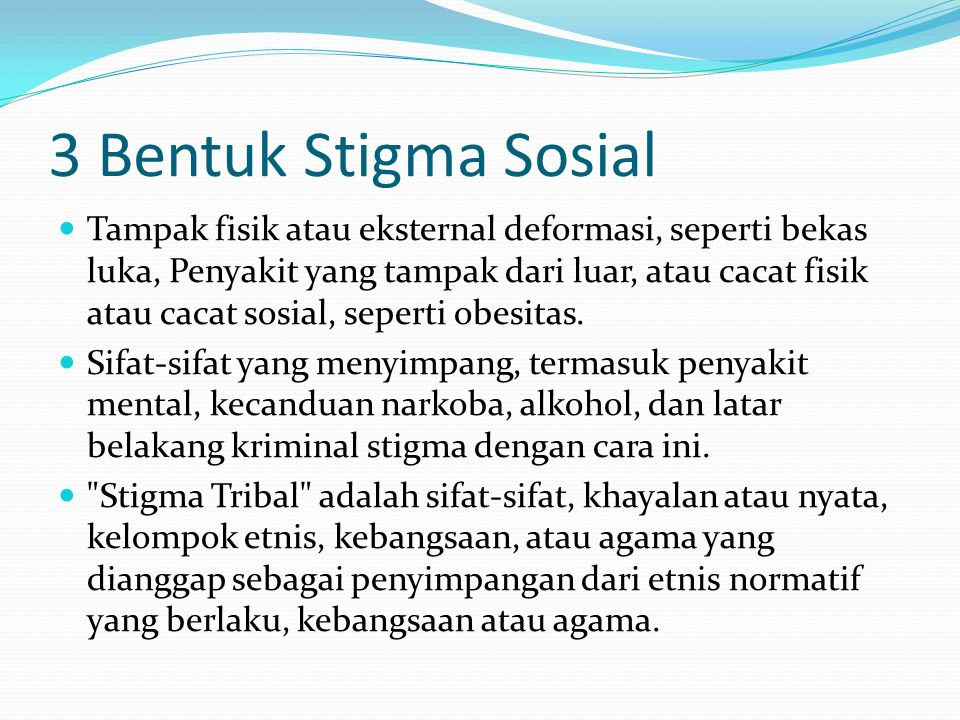 3 Bentuk Stigma Sosial Tampak fisik atau eksternal deformasi, seperti bekas luka, Penyakit yang tampak dari luar, atau cacat fisik atau cacat sosial,