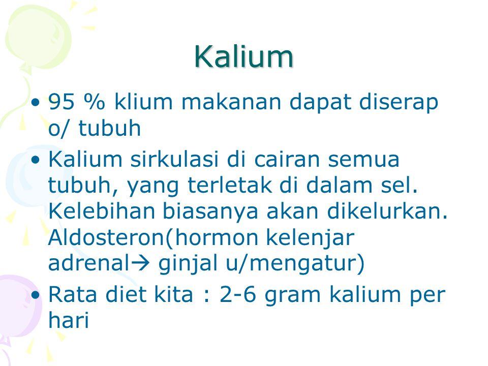 Kalium 95 % klium makanan dapat diserap o/ tubuh Kalium sirkulasi di cairan semua tubuh, yang terletak di dalam sel. Kelebihan biasanya akan dikelurka