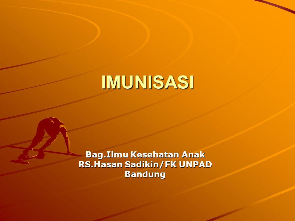 IMUNISASI Bag.Ilmu Kesehatan Anak RS.Hasan Sadikin/FK UNPAD Bandung