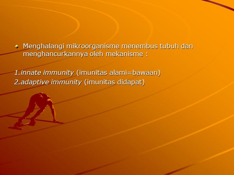 Menghalangi mikroorganisme menembus tubuh dan menghancurkannya oleh mekanisme : 1.innate immunity (imunitas alami=bawaan) 2.adaptive immunity (imunitas didapat)