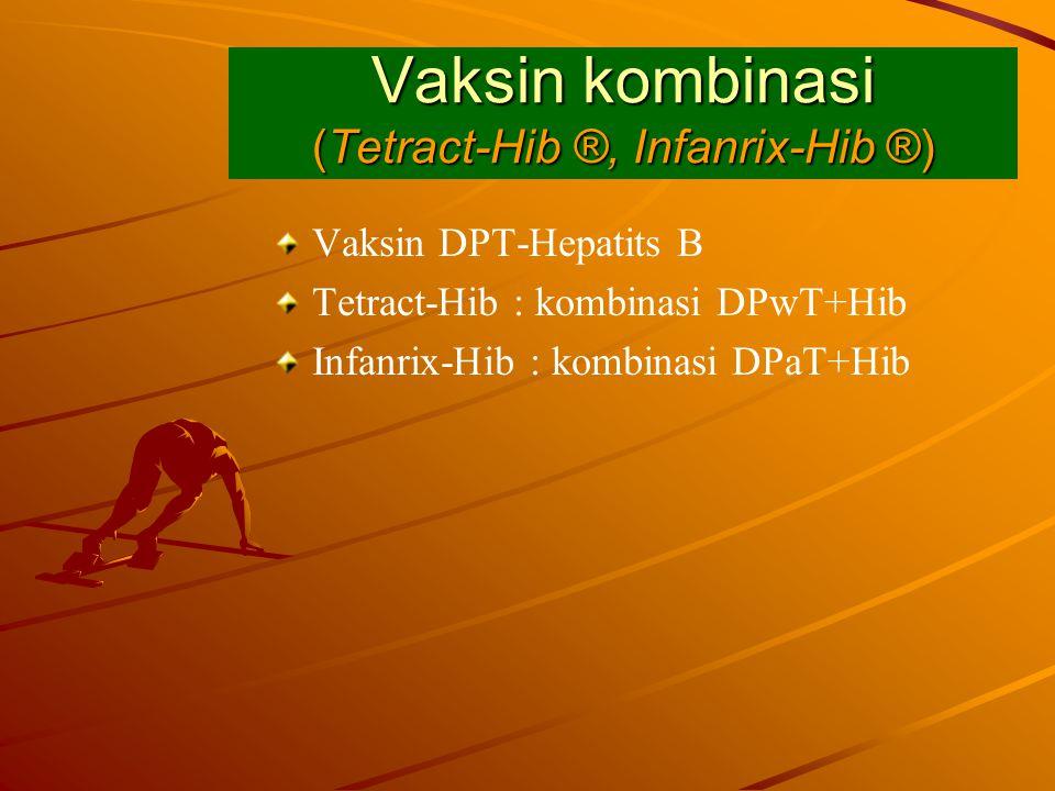 Vaksin kombinasi (Tetract-Hib ®, Infanrix-Hib ®) Vaksin DPT-Hepatits B Tetract-Hib : kombinasi DPwT+Hib Infanrix-Hib : kombinasi DPaT+Hib