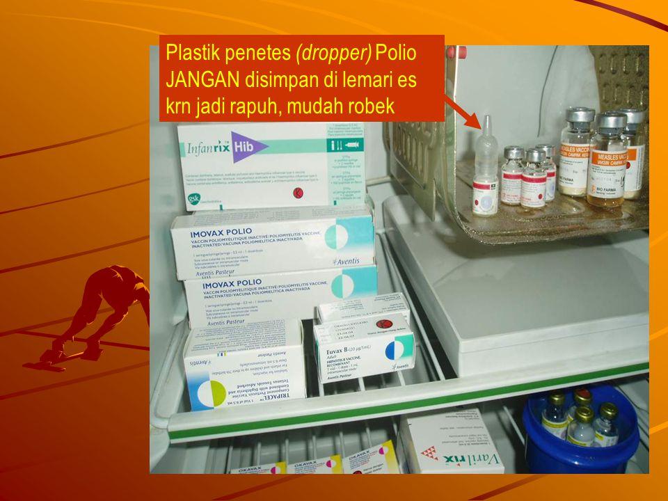 Plastik penetes (dropper) Polio JANGAN disimpan di lemari es krn jadi rapuh, mudah robek