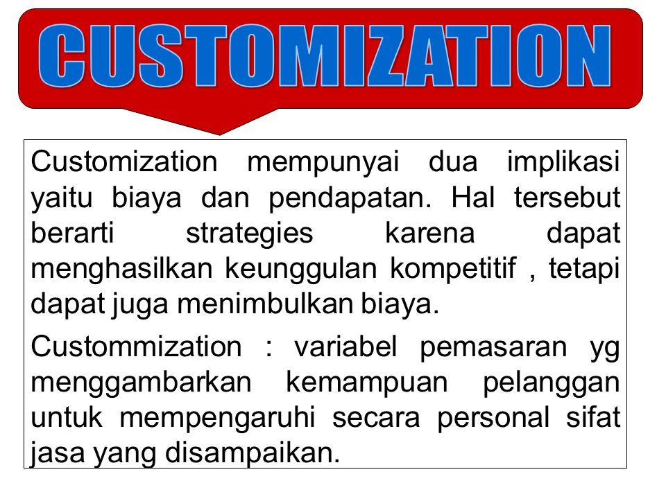 Customization mempunyai dua implikasi yaitu biaya dan pendapatan. Hal tersebut berarti strategies karena dapat menghasilkan keunggulan kompetitif, tet