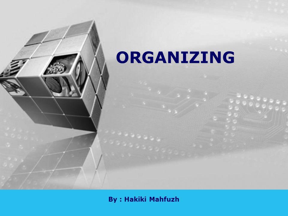 ORGANIZING By : Hakiki Mahfuzh