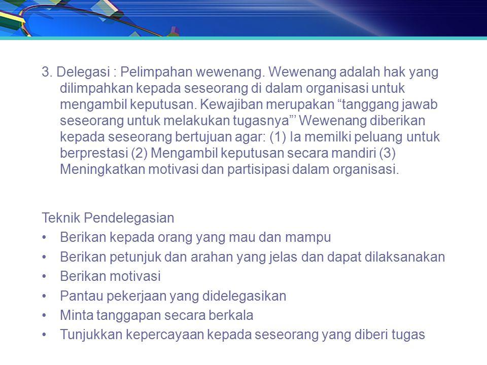 3. Delegasi : Pelimpahan wewenang. Wewenang adalah hak yang dilimpahkan kepada seseorang di dalam organisasi untuk mengambil keputusan. Kewajiban meru