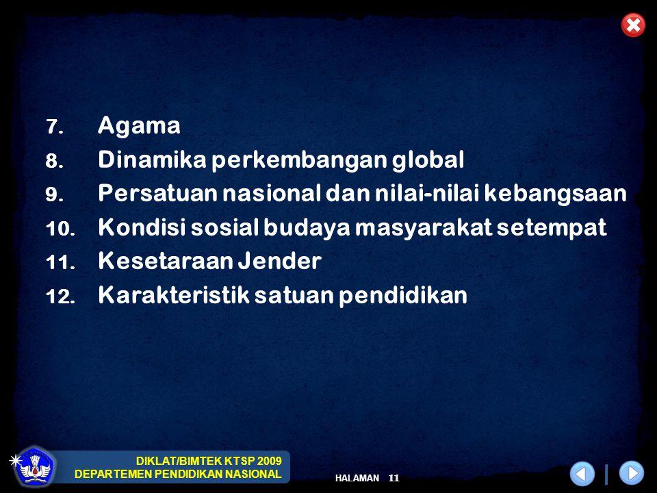 DIKLAT/BIMTEK KTSP 2009 DEPARTEMEN PENDIDIKAN NASIONAL HALAMAN 11 7. Agama 8. Dinamika perkembangan global 9. Persatuan nasional dan nilai-nilai keban