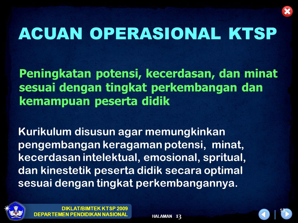DIKLAT/BIMTEK KTSP 2009 DEPARTEMEN PENDIDIKAN NASIONAL HALAMAN 13 Kurikulum disusun agar memungkinkan pengembangan keragaman potensi, minat, kecerdasa