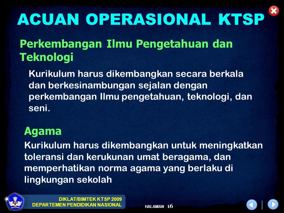 DIKLAT/BIMTEK KTSP 2009 DEPARTEMEN PENDIDIKAN NASIONAL HALAMAN 16 ACUAN OPERASIONAL KTSP Perkembangan Ilmu Pengetahuan dan Teknologi Kurikulum harus d