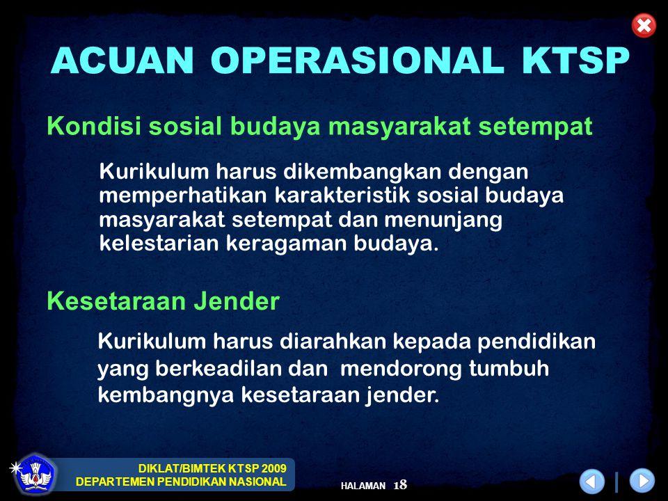 DIKLAT/BIMTEK KTSP 2009 DEPARTEMEN PENDIDIKAN NASIONAL HALAMAN 18 Kurikulum harus dikembangkan dengan memperhatikan karakteristik sosial budaya masyar