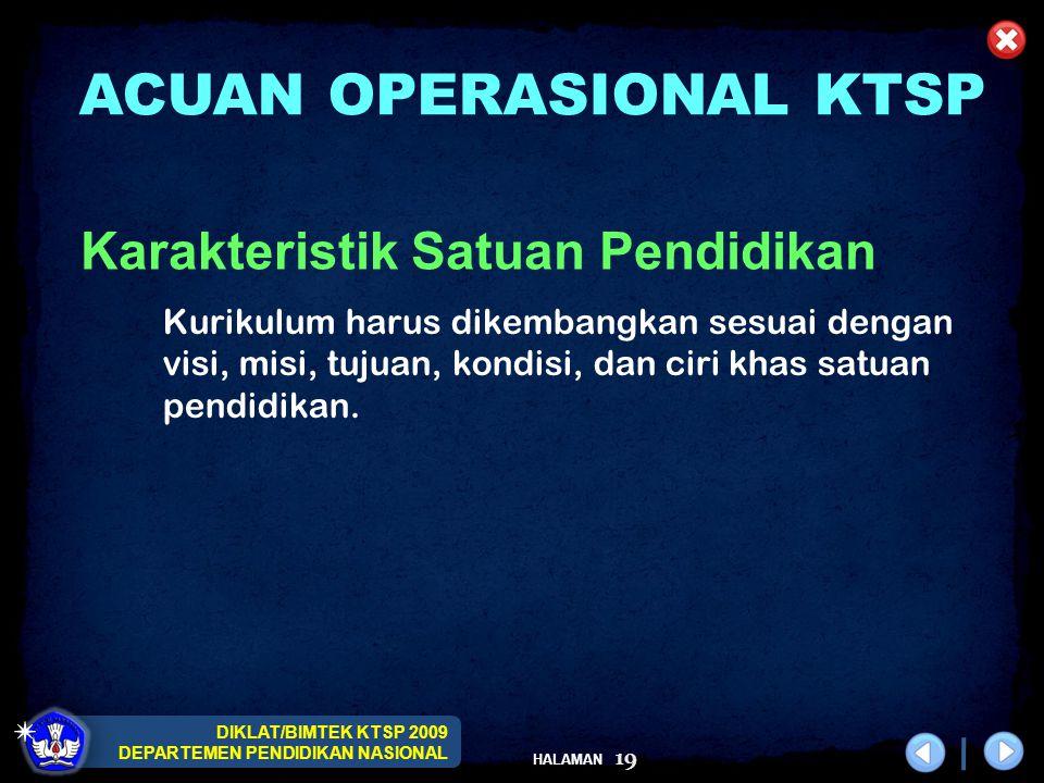DIKLAT/BIMTEK KTSP 2009 DEPARTEMEN PENDIDIKAN NASIONAL HALAMAN 19 Kurikulum harus dikembangkan sesuai dengan visi, misi, tujuan, kondisi, dan ciri kha