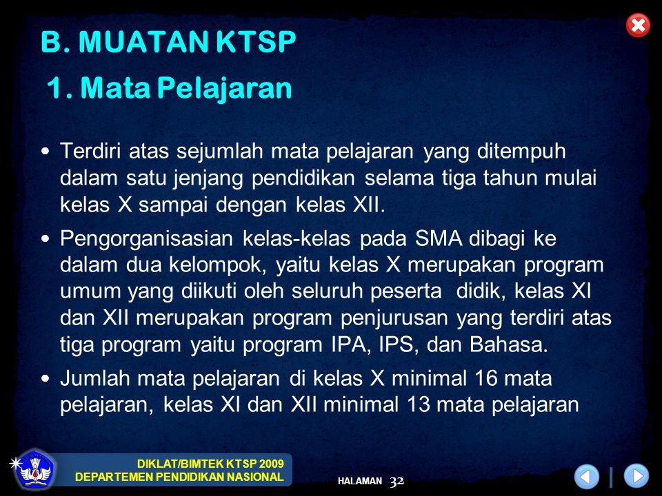 DIKLAT/BIMTEK KTSP 2009 DEPARTEMEN PENDIDIKAN NASIONAL HALAMAN 32 B. MUATAN KTSP Terdiri atas sejumlah mata pelajaran yang ditempuh dalam satu jenjang